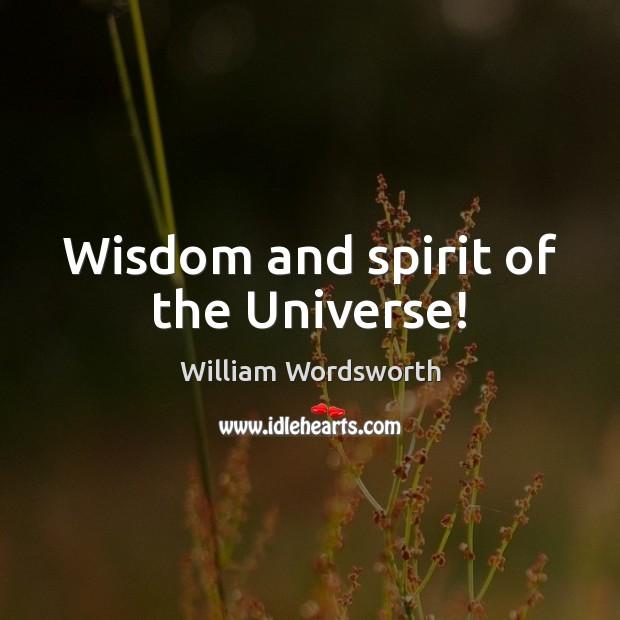 Wisdom and spirit of the Universe! William Wordsworth Picture Quote