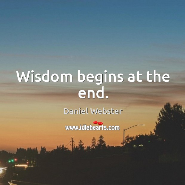 Wisdom begins at the end. Image
