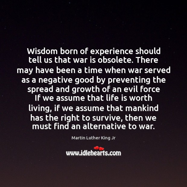 Wisdom born of experience should tell us that war is obsolete. There Image
