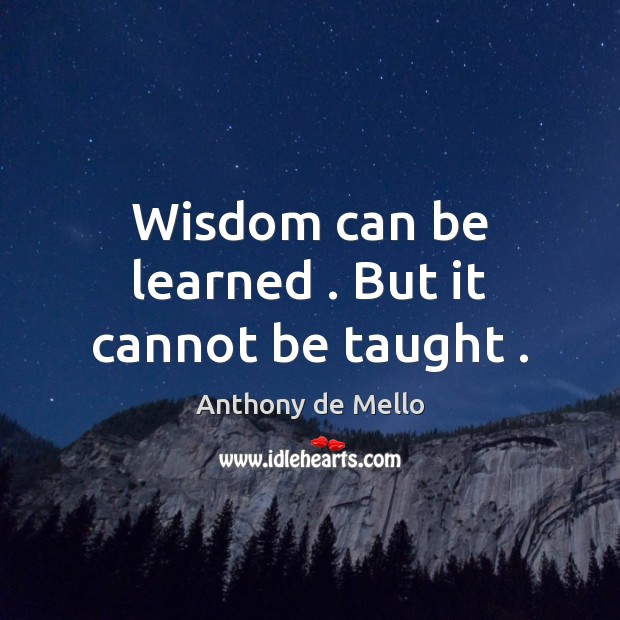Image, Wisdom can be learned . But it cannot be taught .