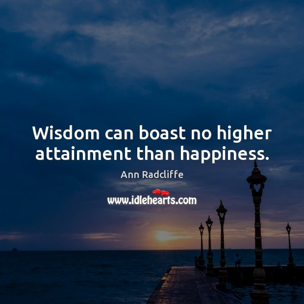 Wisdom can boast no higher attainment than happiness. Image