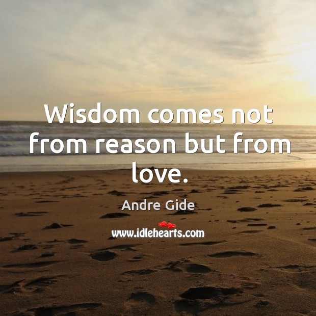 Wisdom comes not from reason but from love. Image