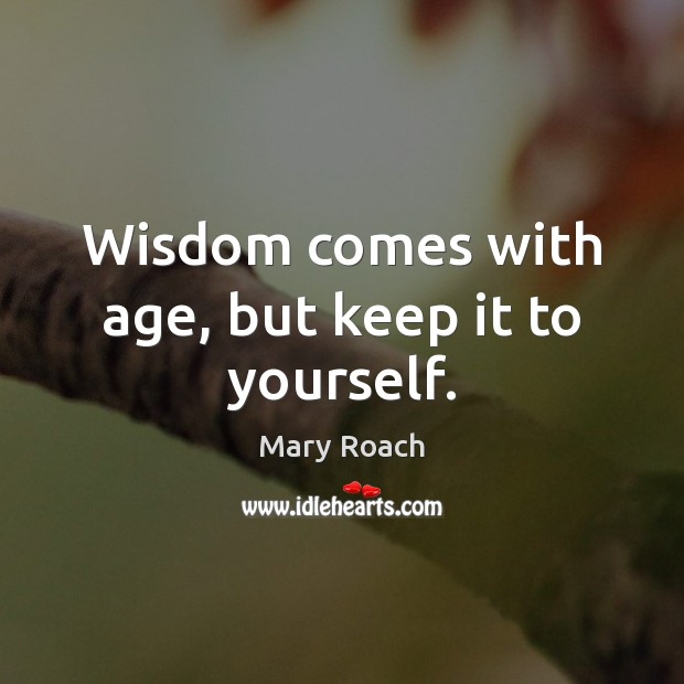 Image, Wisdom comes with age, but keep it to yourself.