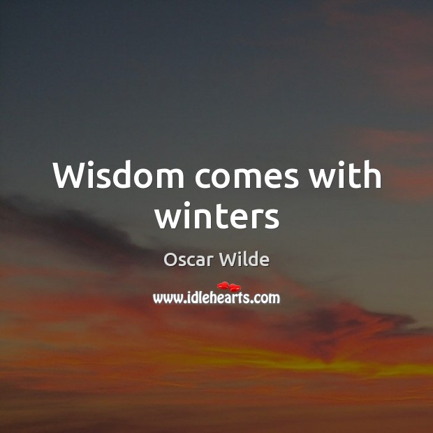 Image, Wisdom comes with winters