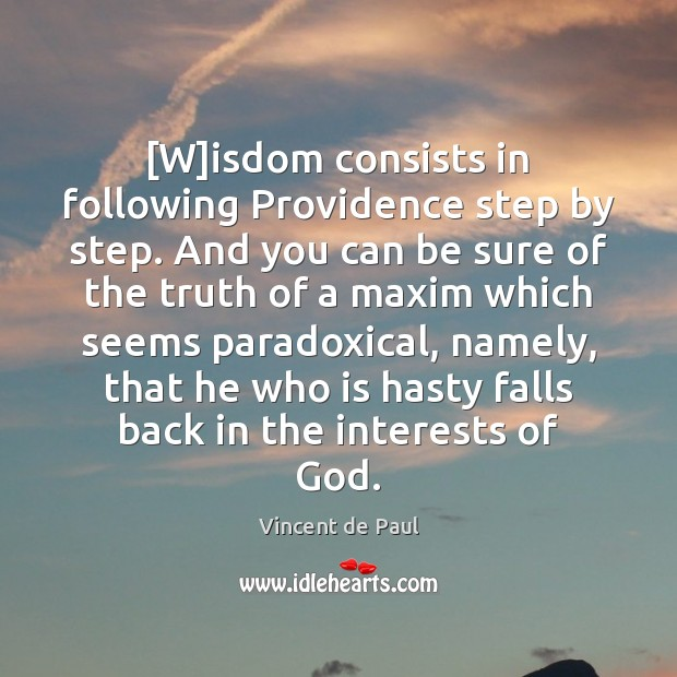 [W]isdom consists in following Providence step by step. And you can Image