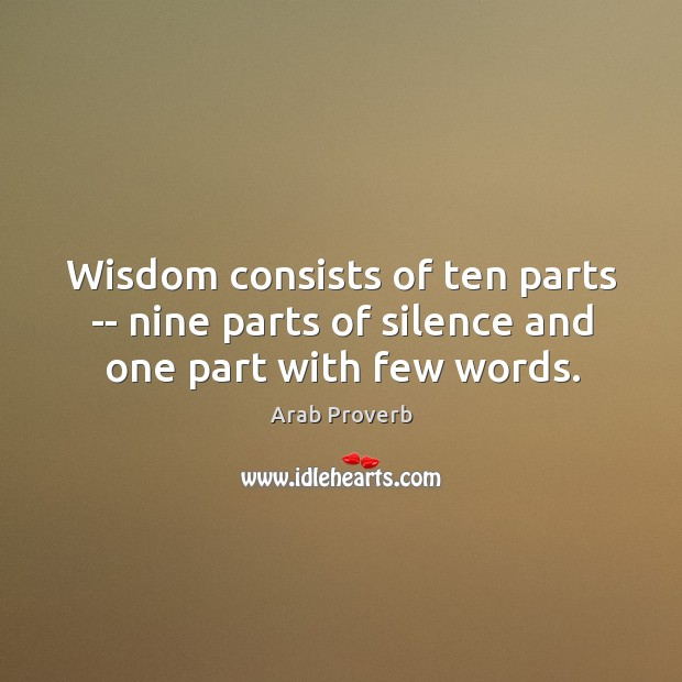 Wisdom consists of ten parts — nine parts of silence and one part with few words. Arab Proverbs Image