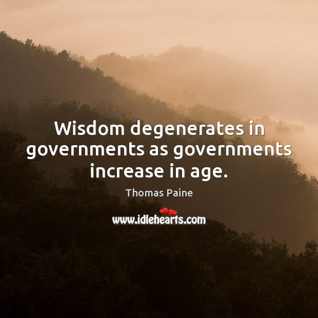 Image, Wisdom degenerates in governments as governments increase in age.
