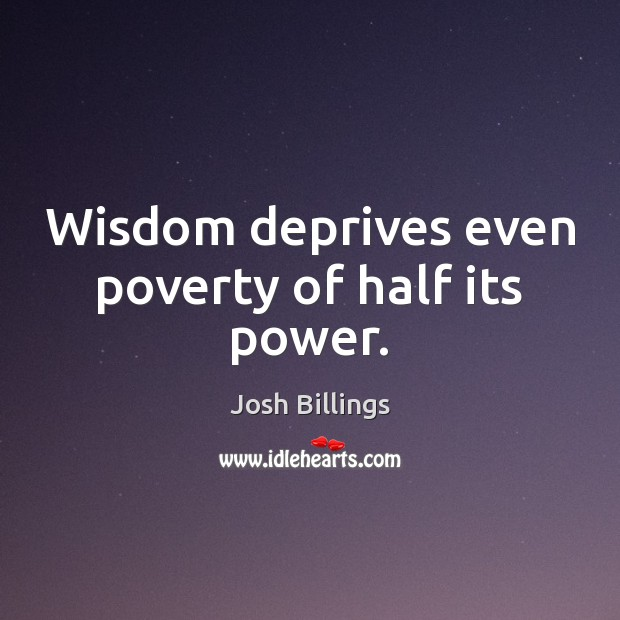 Wisdom deprives even poverty of half its power. Image