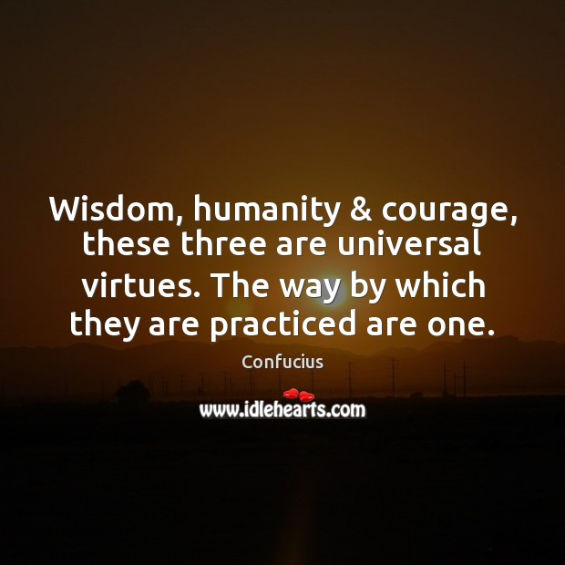 Wisdom, humanity & courage, these three are universal virtues. The way by which Image