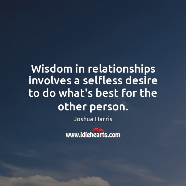 Wisdom in relationships involves a selfless desire to do what's best for the other person. Image