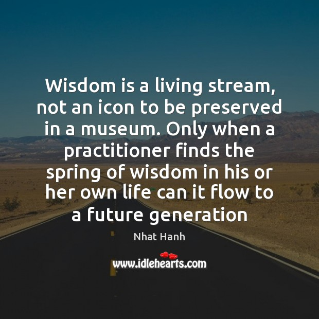 Image, Wisdom is a living stream, not an icon to be preserved in