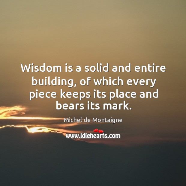 Image about Wisdom is a solid and entire building, of which every piece keeps