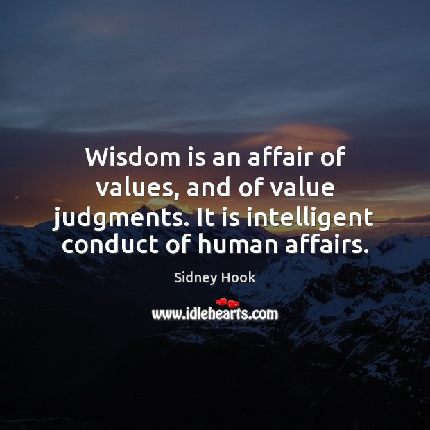 Wisdom is an affair of values, and of value judgments. It is Image