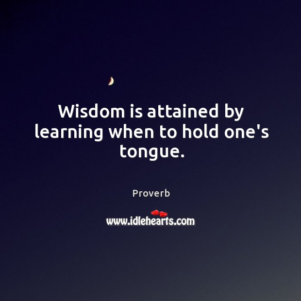 Image, Wisdom is attained by learning when to hold one's tongue.