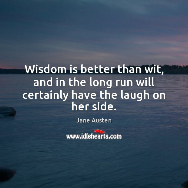 Image, Wisdom is better than wit, and in the long run will certainly have the laugh on her side.