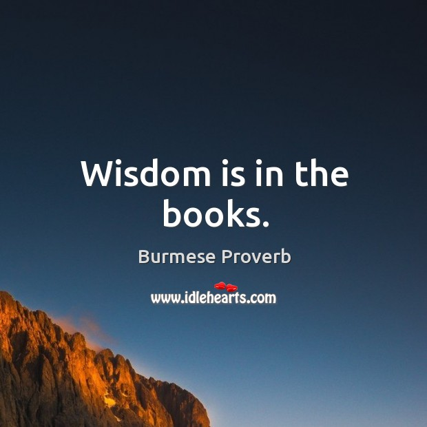 Wisdom is in the books. Burmese Proverbs Image