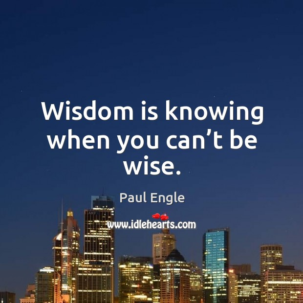 Wisdom is knowing when you can't be wise. Image