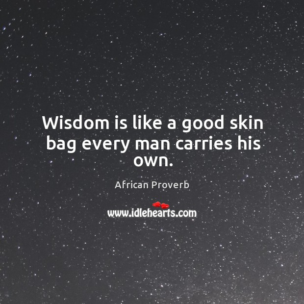 Image, Wisdom is like a good skin bag every man carries his own.