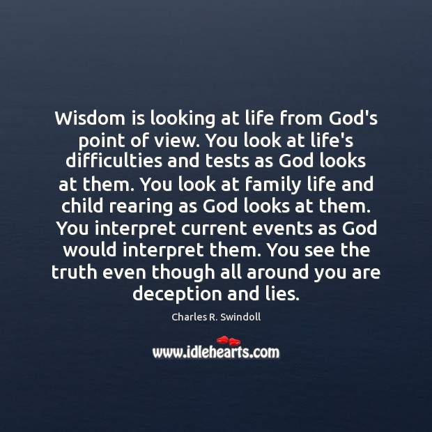 Wisdom is looking at life from God's point of view. You look Charles R. Swindoll Picture Quote