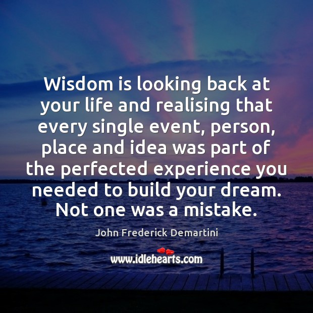Image, Wisdom is looking back at your life and realising that every single