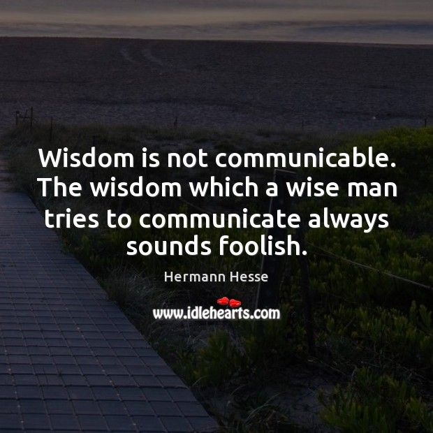 Image, Wisdom is not communicable. The wisdom which a wise man tries to