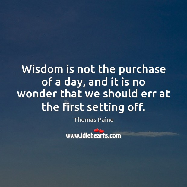 Image, Wisdom is not the purchase of a day, and it is no