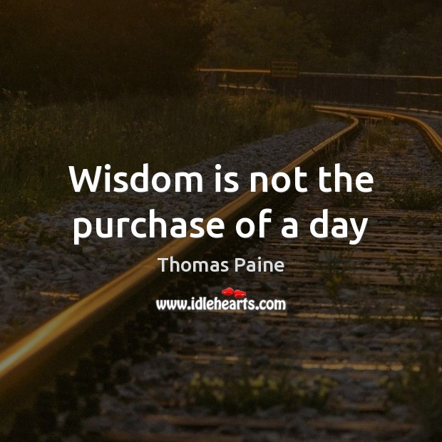 Image, Wisdom is not the purchase of a day