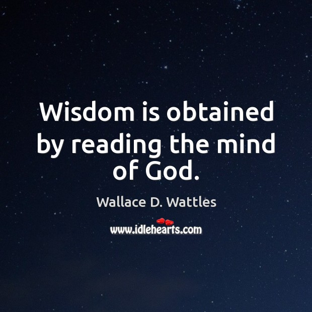 Wisdom is obtained by reading the mind of God. Image
