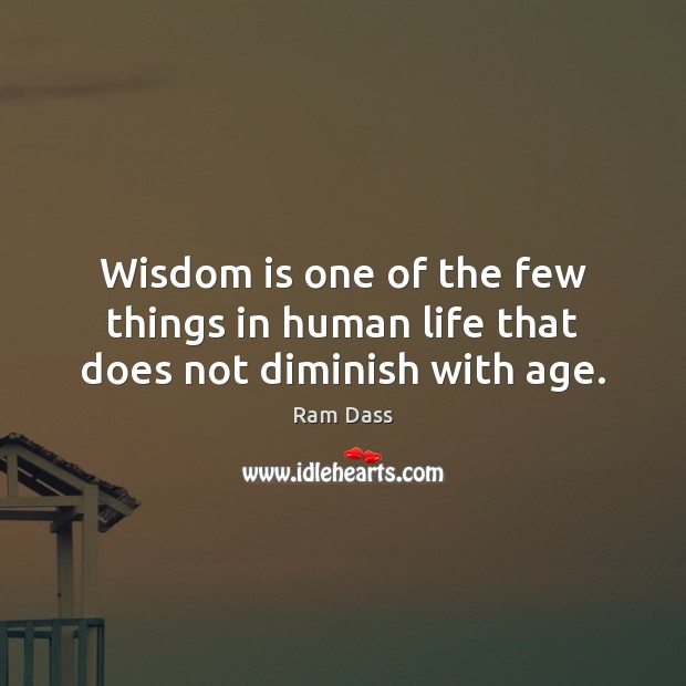Wisdom is one of the few things in human life that does not diminish with age. Image