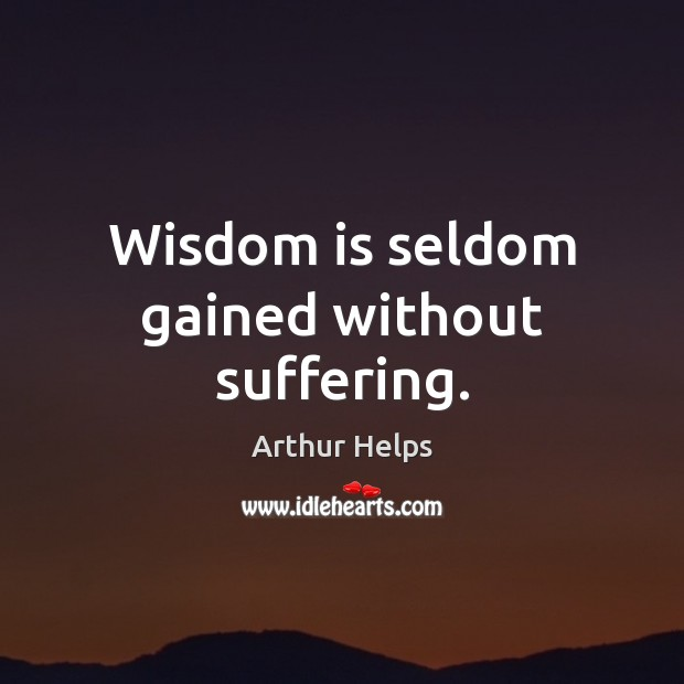 Image, Wisdom is seldom gained without suffering.