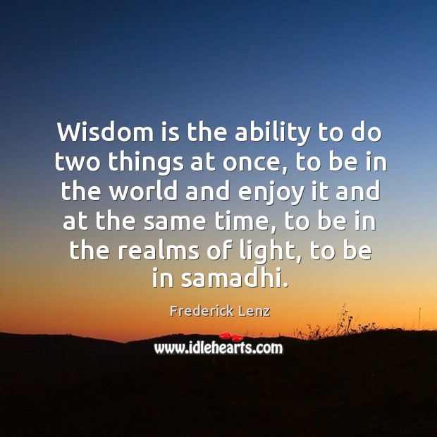 Wisdom is the ability to do two things at once, to be Image