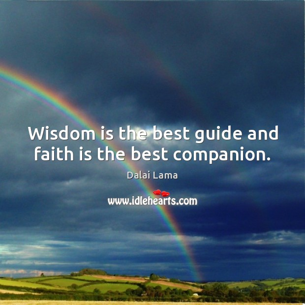 Wisdom is the best guide and faith is the best companion. Dalai Lama Picture Quote