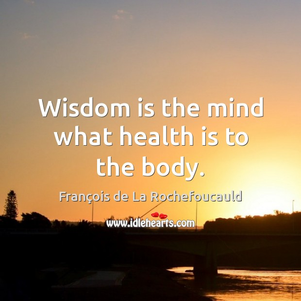 Image, Wisdom is the mind what health is to the body.