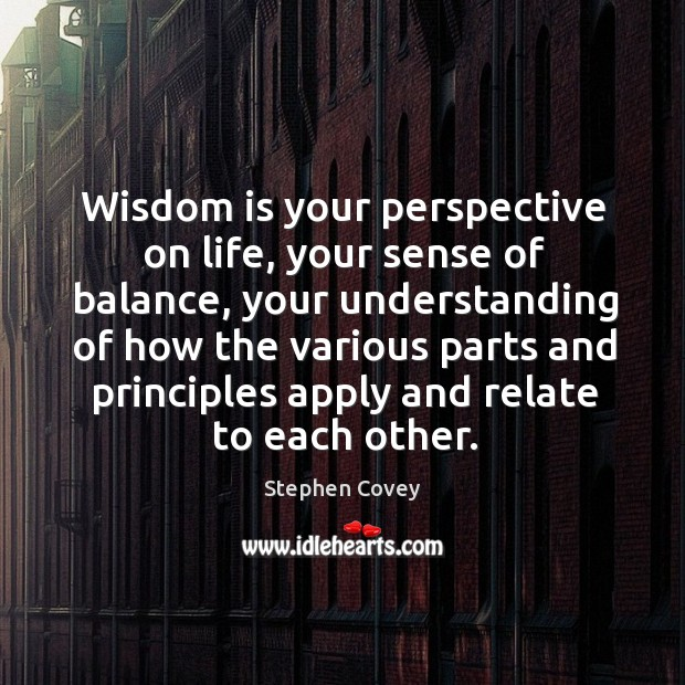 Wisdom is your perspective on life, your sense of balance, your understanding Image