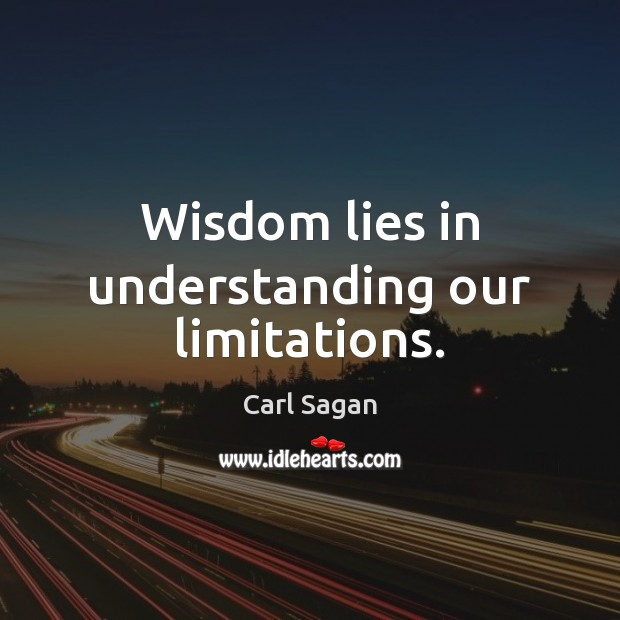 Image, Wisdom lies in understanding our limitations.