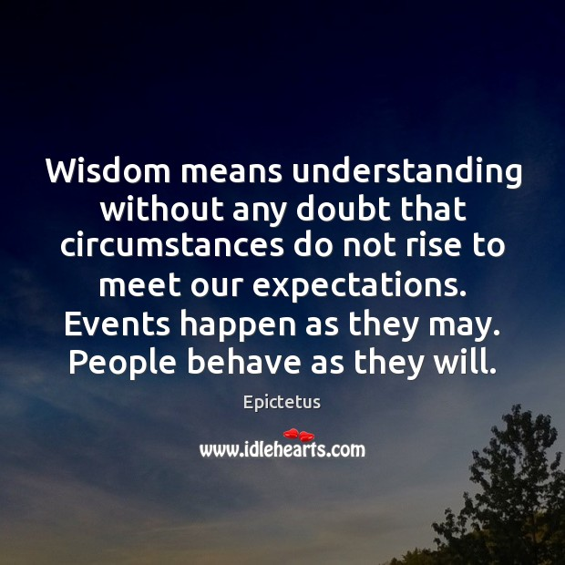Wisdom means understanding without any doubt that circumstances do not rise to Epictetus Picture Quote