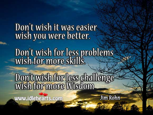 Don't Wish for Less Challenge… Wish for More Wisdom