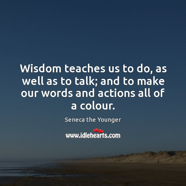 Image, Wisdom teaches us to do, as well as to talk; and to