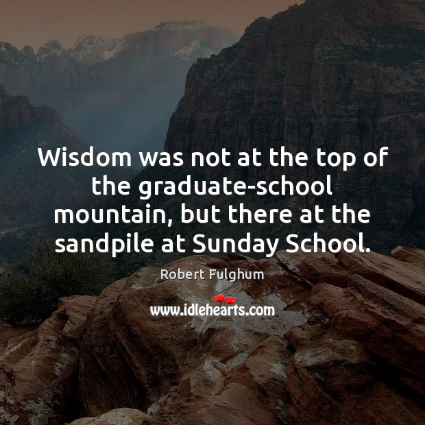 Image, Wisdom was not at the top of the graduate-school mountain, but there