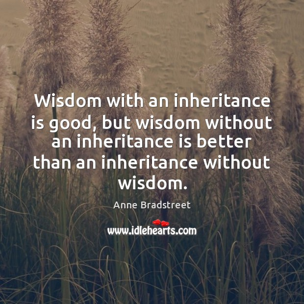 Image, Wisdom with an inheritance is good, but wisdom without an inheritance is