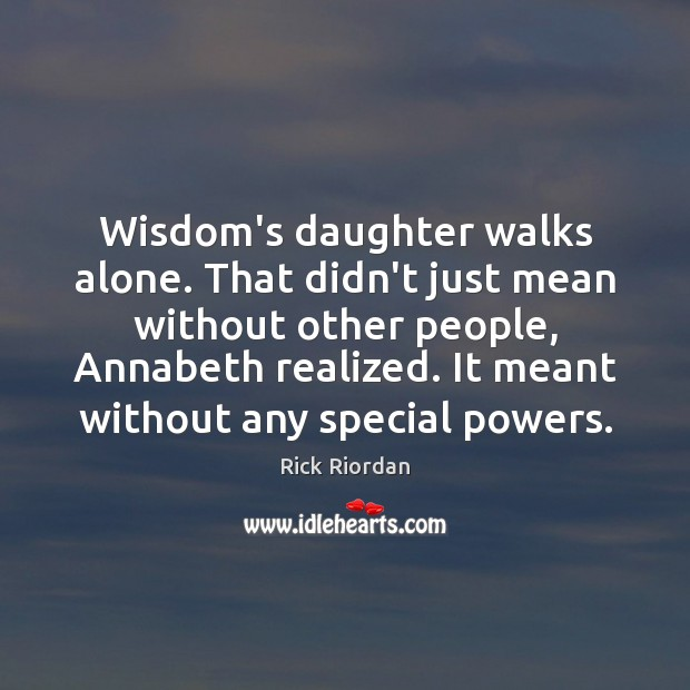 Wisdom's daughter walks alone. That didn't just mean without other people, Annabeth Image
