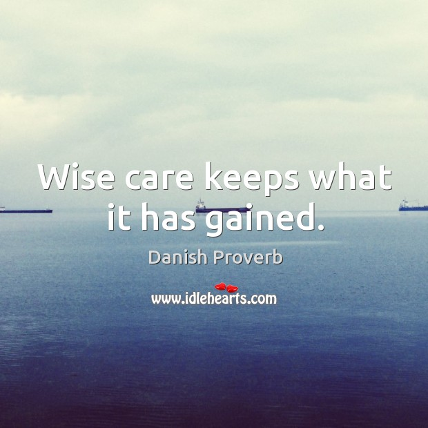 Wise care keeps what it has gained. Image