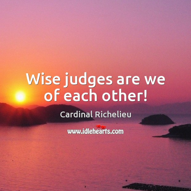 Image, Wise judges are we of each other!