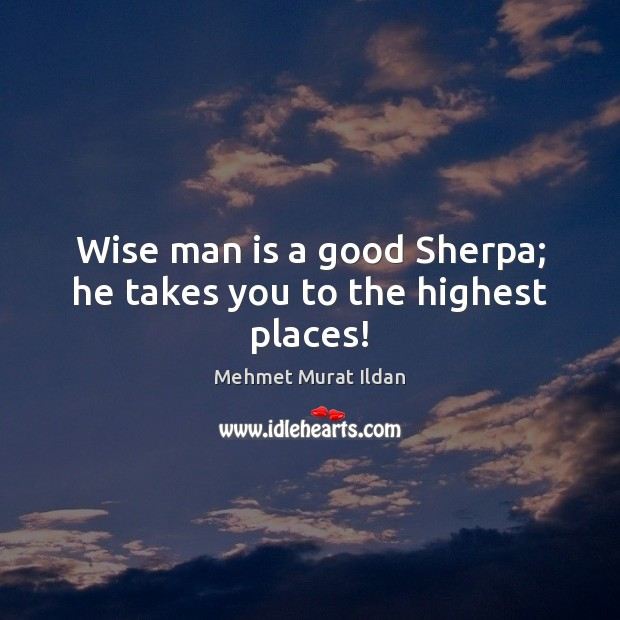 Image, Wise man is a good Sherpa; he takes you to the highest places!