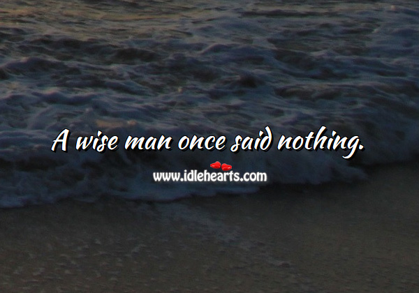A wise man once said nothing. Image
