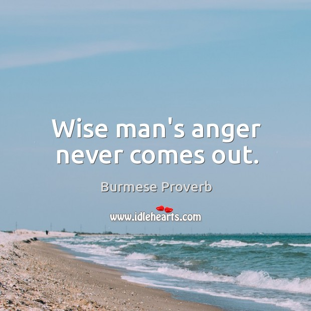 Wise man's anger never comes out. Burmese Proverbs Image