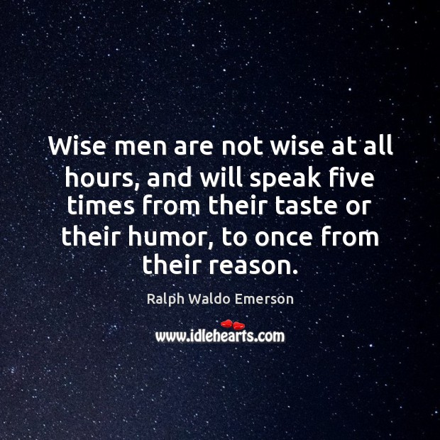 Wise men are not wise at all hours, and will speak five Image