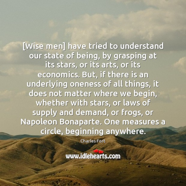 [Wise men] have tried to understand our state of being, by grasping Image