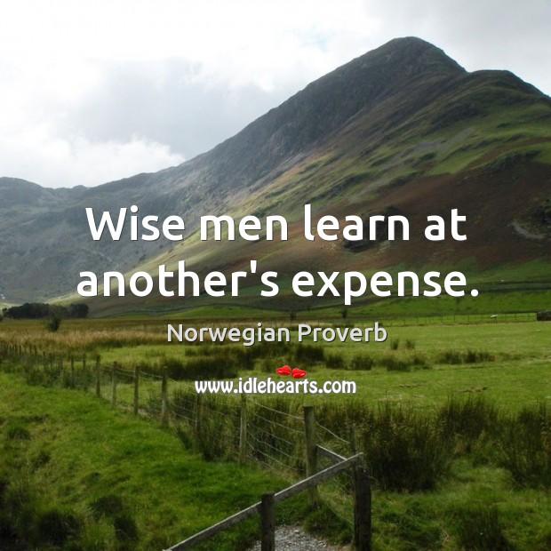 Wise men learn at another's expense. Norwegian Proverbs Image