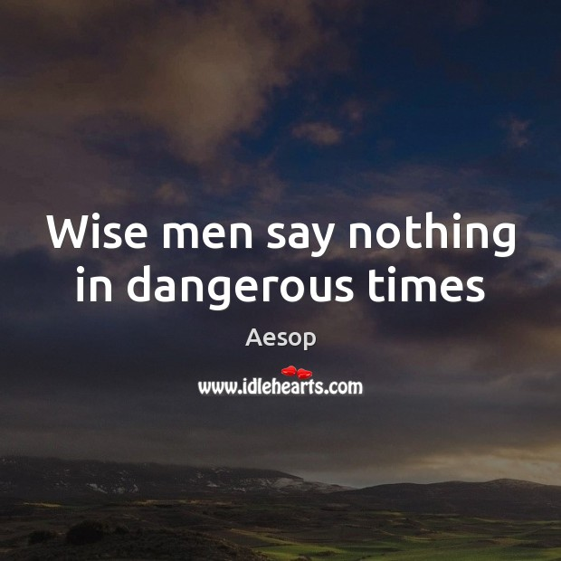 Image, Wise men say nothing in dangerous times